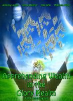 Apprehending Wealth in the Glory Realm (4 Teaching CD Set) by Jeremy Lopez, Jerry Hester, Che Ahn and Patricia King