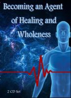 Becoming an Agent of Healing and Wholeness (2 CD Teaching Set) by Jeremy Lopez