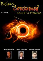 Being Consumed with His Presence (4 CD Set) by Rob Deluca, Lance Wallnau and Jerame Nelson