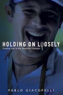 CCLEARANCE SALE: Holding on Loosely (book) by Pablo Giacopelli - Click To Enlarge