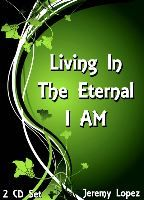 Living in the Eternal I AM (2 CD Set) by Jeremy Lopez