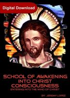School of Awakening Into Christ Consciousness (The Mind of Christ) (4 Week Course Digital Download) by Jeremy Lopez