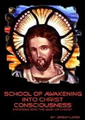 CSchool of Awakening Into Christ Consciousness (The Mind of Christ) (4 Week Course Hard Copy) by Jeremy Lopez - Click To Enlarge