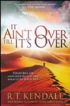 It Ain't Over Till It's Over: Persevere for Answered Prayers and Miracles in Your Life (Book) by R.T Kendall