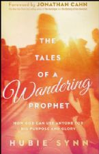 The Tales of a Wandering Prophet: How God Can Use Anyone for His Purpose and Glory (Book) by Hubie Synn