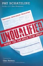 Unqualified: Where You Can Begin To Be Great (Book) by Pat Schatzline