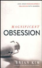 Magnificent Obsession: Love Jesus Wholeheartedly. Follow Him with Abandon (Book) by Brian Kim