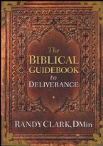 The Biblical Guidebook to Deliverance (Book) by Randy Clark