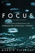 Focus : Eliminating Distractions for Enhanced Spiritual Vision (Book) by Margie Fluerant