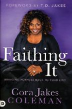 Faithing It : Bring Purpose Back to Your Life (Hardcover Book) by Cora Jakes