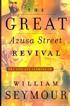 The Great Azusa Street Revival - The Life and Sermons of William Seymour (book) by William Seymour
