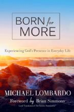 Born for More: Experiencing God's Presence in Everyday Life (book) by Michael Lombardo