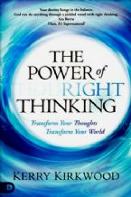 The Power of Right Thinking: Transform Your Thoughts, Transform Your World (book) by Kerry Kirkwood