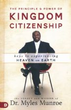 Principle and Power of Kingdom Citizenship: Keys to Experiencing Heaven on Earth (Hardcover Book) by Myles Munroe