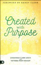 Created with Purpose: Unlocking Your Dreams and Fulfilling the Desires of Your Heart (Book) by Johannah Leach and Victoria Henady