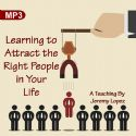 CLearning to Attract the Right People in Your Life (MP3 Teaching Download) by Jeremy Lopez - Click To Enlarge