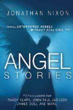 Angel Stories: Have You Entertained Angels Without Realizing It? (book) by Jonathan Nixon