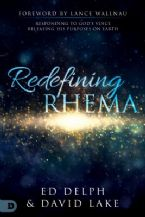 Redefining Rhema: Responding to God's Voice, Releasing His Purposes on Earth(Book) By: Ed Delph