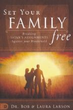 Set Your Family Free: Breaking Satan's Assignments Against Your Household(Book) By: Bob & Lara Larson