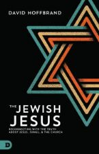 Jewish Jesus: Reconnecting with the Truth about Jesus, Israel, and the Church(Book) by David Hoffbrand