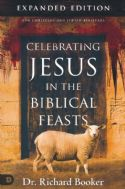 CCelebrating Jesus in the Biblical Feasts, Expanded Edition(Book) by Dr. Richard Booker - Click To Enlarge