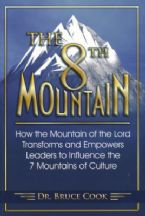 The 8th Mountain: How The Mountain Of The Lord Transforms And Empowers Leaders To Influence The 7 Mountains Of Culture (Book) By: Bruce Cook