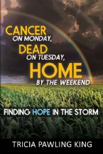 Cancer on Monday, Dead on Tuesday, Home by the Weekend (PDF Download) by Tricia Pawling King