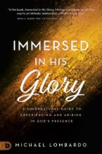 Immersed in His Glory: A Supernatural Guide to Experiencing and Abiding in God's Presence (Book) by Michael Lombardo
