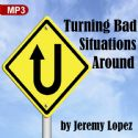 CTurning Bad Situations Around (MP3 Teaching Download) by Jeremy Lopez - Click To Enlarge