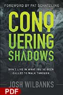 CConquering Shadows: Don't Live in What You've Been Called to Walk Through (PDF Download) by Josh Wilbanks - Click To Enlarge
