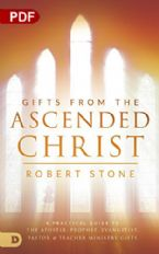Gifts from the Ascended Christ: Restoring the Place of the 5-Fold Ministry (PDF Download) by Robert Stone