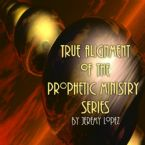 True Alignment of the Prophetic Ministry (5 Teaching Cd Set) by Jeremy Lopez
