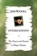 CIntercession: The Power and Passion to Shape History (book) by James Goll - Click To Enlarge