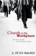 The Church in the Workplace (Book) by C. Peter Wagner